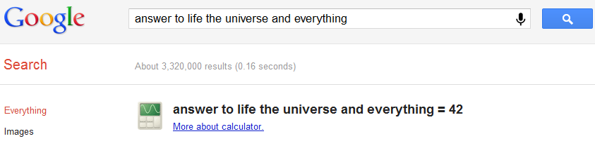 Google The answer to life the universe and everything is 42