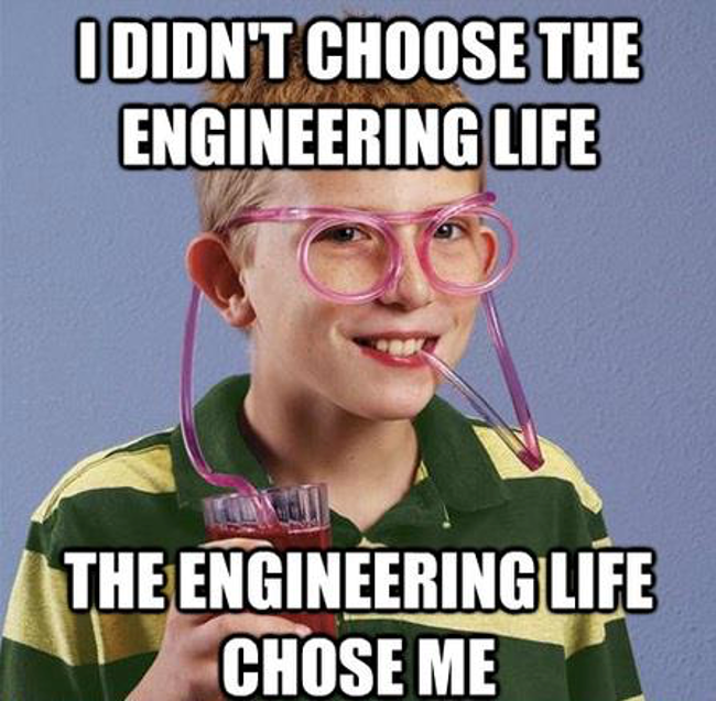 The engineering life chose me