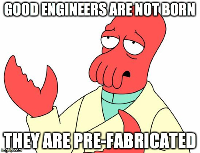 Good engineers are pre-fabricated