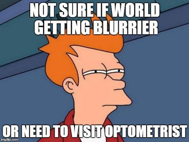 Optometrists: Fry - not sure if world getting blurrier or need to visit optometrist