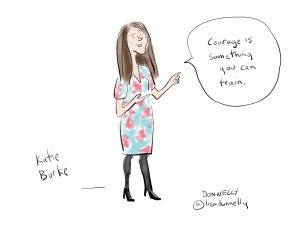 "An illustration of Katie Burke by Liza Donnelly. Her speech bubble says ""Courage is something you can train."""