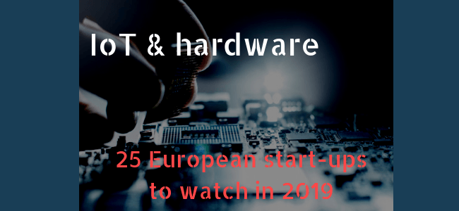 25 European IoT and hardware start-ups to watch in 2019.