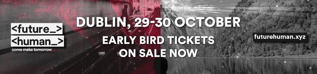 Click here to get your Early Bird tickets for Future Human in Dublin on 29 and 30 October 2020.